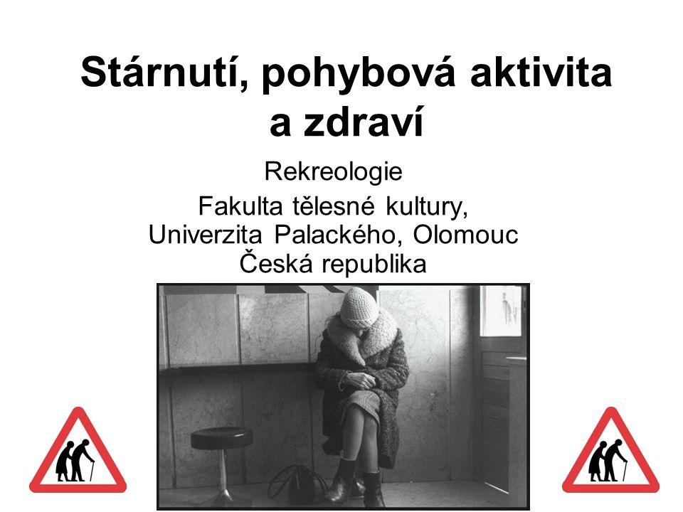 Stárnutí, pohybová aktivita a zdraví Rekreologie Fakulta tělesné kultury, Univerzita Palackého, Olomouc Česká republika