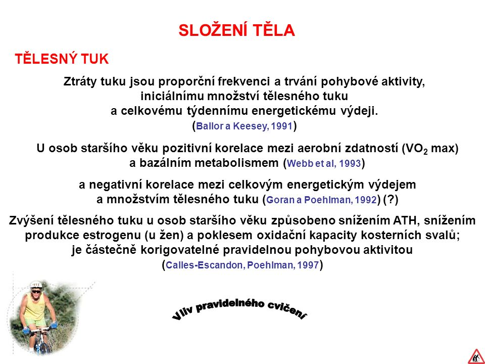 SLOŽENÍ TĚLA TĚLESNÝ TUK Ztráty tuku jsou proporční frekvenci a trvání pohybové aktivity, iniciálnímu množství tělesného tuku a celkovému týdennímu energetickému výdeji.