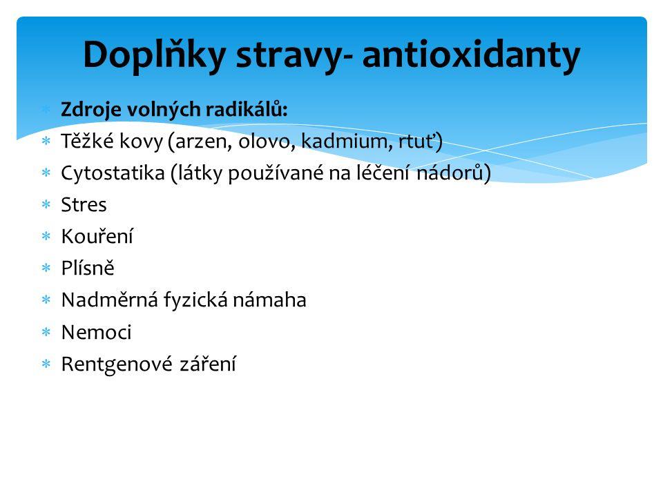  Zdroje volných radikálů:  Těžké kovy (arzen, olovo, kadmium, rtuť)  Cytostatika (látky používané na léčení nádorů)  Stres  Kouření  Plísně  Na