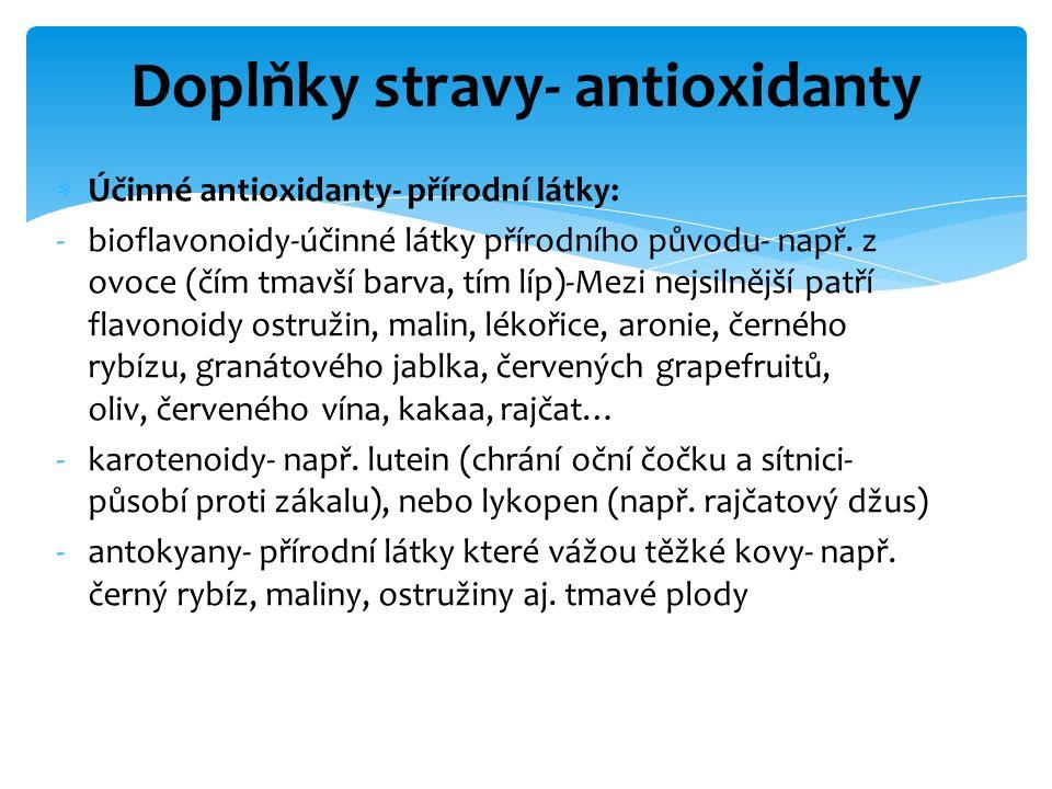  Účinné antioxidanty- přírodní látky: -bioflavonoidy-účinné látky přírodního původu- např. z ovoce (čím tmavší barva, tím líp)-Mezi nejsilnější patří