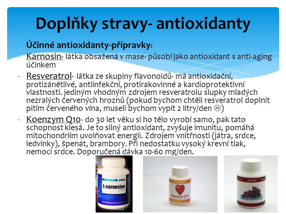 -Účinné antioxidanty-přípravky : -Karnosin - látka obsažená v mase- působí jako antioxidant s anti-aging účinkem -Resveratrol - látka ze skupiny flavo