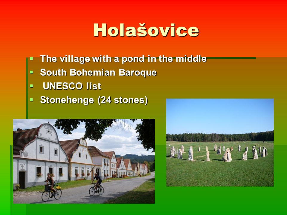 Holašovice  The village with a pond in the middle  South Bohemian Baroque  UNESCO list  Stonehenge (24 stones)