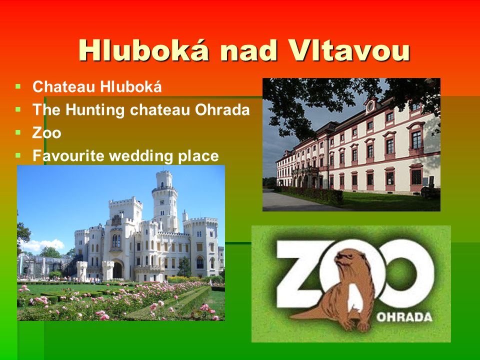 Hluboká nad Vltavou   Chateau Hluboká   The Hunting chateau Ohrada   Zoo   Favourite wedding place