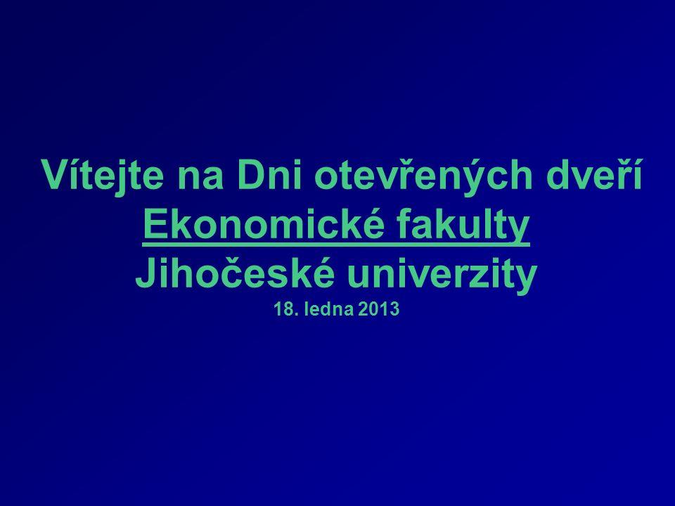Vítejte na Dni otevřených dveří Ekonomické fakulty Jihočeské univerzity 18. ledna 2013