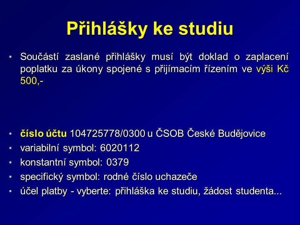 Přihlášky ke studiu Součástí zaslané přihlášky musí být doklad o zaplacení poplatku za úkony spojené s přijímacím řízením ve výši Kč 500,- Součástí zaslané přihlášky musí být doklad o zaplacení poplatku za úkony spojené s přijímacím řízením ve výši Kč 500,- číslo účtu 104725778/0300 u ČSOB České Budějovice číslo účtu 104725778/0300 u ČSOB České Budějovice variabilní symbol: 6020112 variabilní symbol: 6020112 konstantní symbol: 0379 konstantní symbol: 0379 specifický symbol: rodné číslo uchazeče specifický symbol: rodné číslo uchazeče účel platby - vyberte: přihláška ke studiu, žádost studenta...