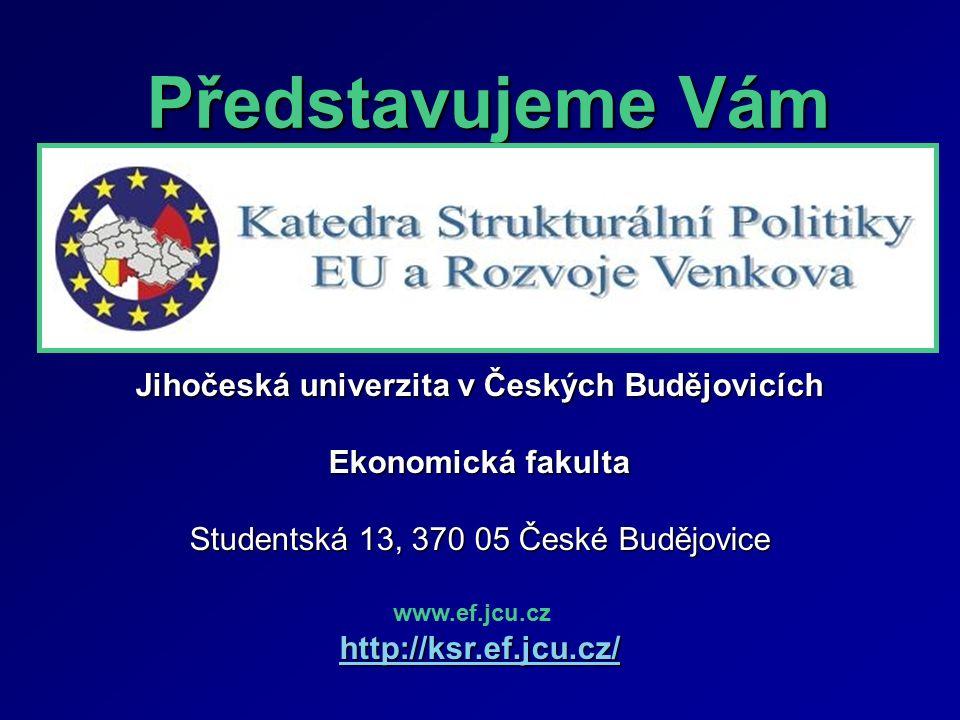 Představujeme Vám Představujeme Vám Jihočeská univerzita v Českých Budějovicích Ekonomická fakulta Studentská 13, 370 05 České Budějovice http://ksr.ef.jcu.cz/ www.ef.jcu.cz