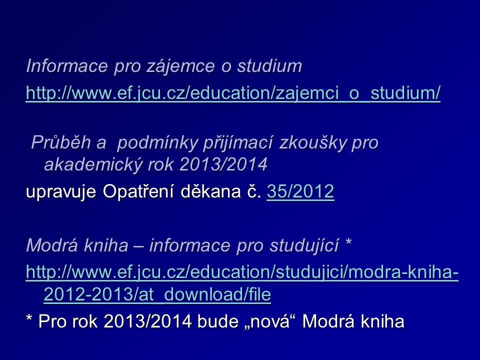 Informace pro zájemce o studium http://www.ef.jcu.cz/education/zajemci_o_studium/ Průběh a podmínky přijímací zkoušky pro akademický rok 2013/2014 Průběh a podmínky přijímací zkoušky pro akademický rok 2013/2014 upravuje Opatření děkana č.