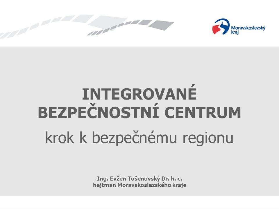 INTEGROVANÉ BEZPEČNOSTNÍ CENTRUM krok k bezpečnému regionu Ing.