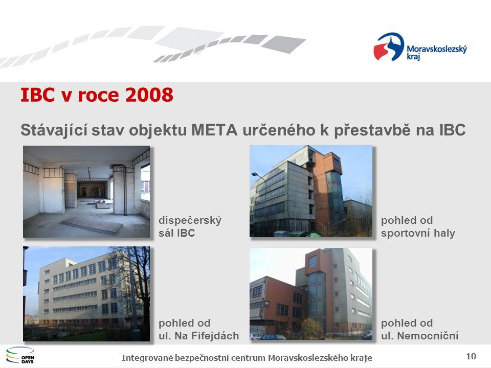Jednotný vizuální styl MSK IBC v roce 2008 10 Integrované bezpečnostní centrum Moravskoslezského kraje Stávající stav objektu META určeného k přestavbě na IBC dispečerský sál IBC pohled od sportovní haly pohled od ul.