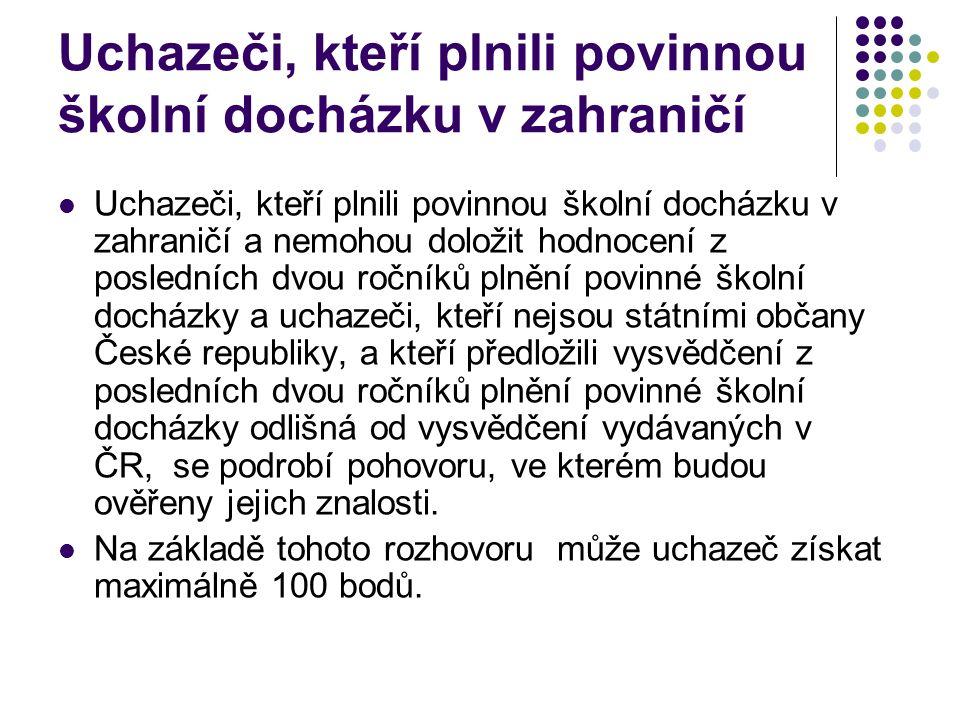 Uchazeči, kteří plnili povinnou školní docházku v zahraničí Uchazeči, kteří plnili povinnou školní docházku v zahraničí a nemohou doložit hodnocení z posledních dvou ročníků plnění povinné školní docházky a uchazeči, kteří nejsou státními občany České republiky, a kteří předložili vysvědčení z posledních dvou ročníků plnění povinné školní docházky odlišná od vysvědčení vydávaných v ČR, se podrobí pohovoru, ve kterém budou ověřeny jejich znalosti.
