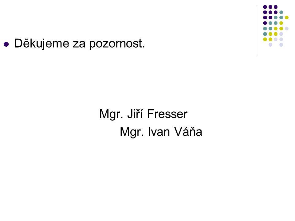 Děkujeme za pozornost. Mgr. Jiří Fresser Mgr. Ivan Váňa