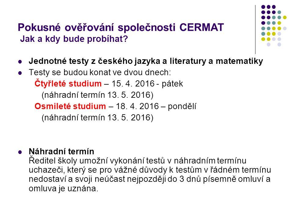 Pokusné ověřování společnosti CERMAT Jak a kdy bude probíhat? Jednotné testy z českého jazyka a literatury a matematiky Testy se budou konat ve dvou d