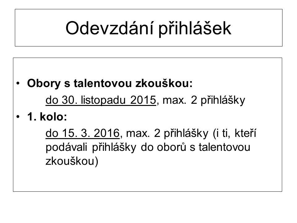 Odevzdání přihlášek Obory s talentovou zkouškou: do 30. listopadu 2015, max. 2 přihlášky 1. kolo: do 15. 3. 2016, max. 2 přihlášky (i ti, kteří podáva