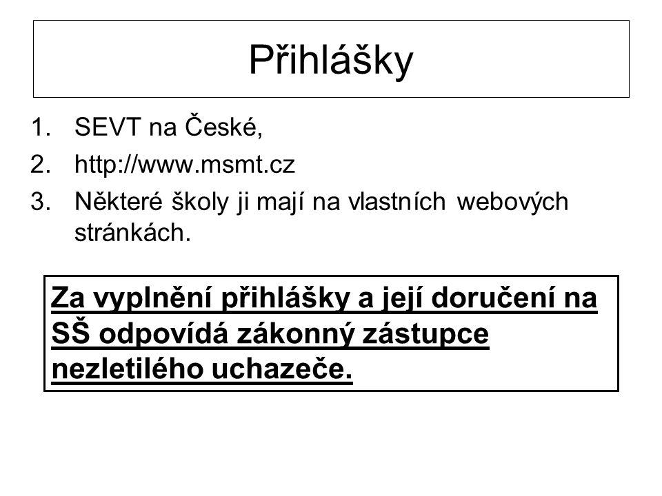 Přihlášky 1.SEVT na České, 2.http://www.msmt.cz 3.Některé školy ji mají na vlastních webových stránkách. Za vyplnění přihlášky a její doručení na SŠ o