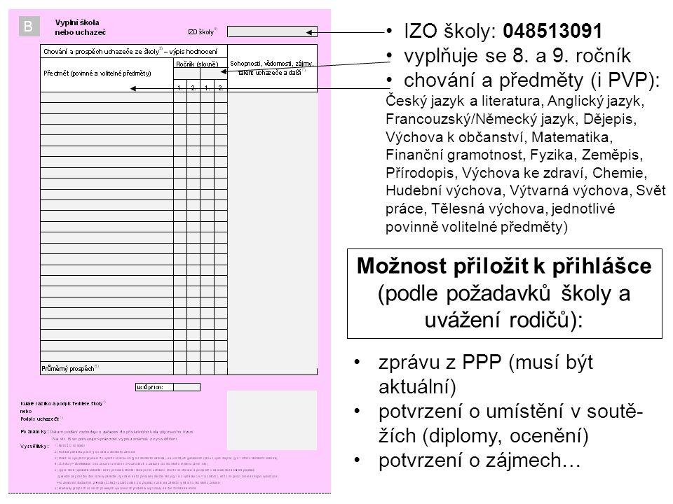 IZO školy: 048513091 vyplňuje se 8. a 9. ročník chování a předměty (i PVP): Český jazyk a literatura, Anglický jazyk, Francouzský/Německý jazyk, Dějep