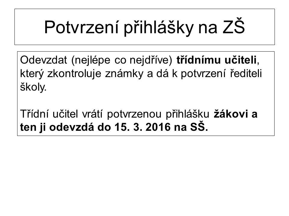 Potvrzení přihlášky na ZŠ Odevzdat (nejlépe co nejdříve) třídnímu učiteli, který zkontroluje známky a dá k potvrzení řediteli školy. Třídní učitel vrá