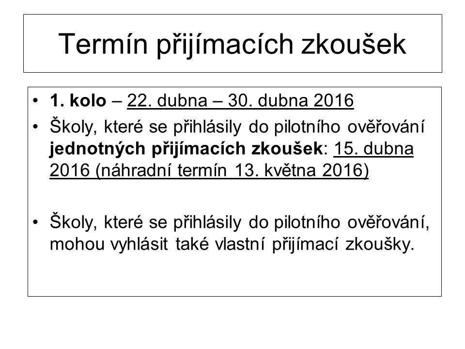 Termín přijímacích zkoušek 1. kolo – 22. dubna – 30. dubna 2016 Školy, které se přihlásily do pilotního ověřování jednotných přijímacích zkoušek: 15.