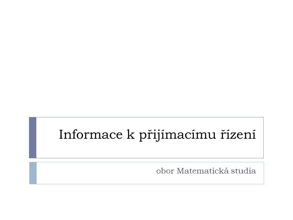 Informace k přijímacímu řízení obor Matematická studia