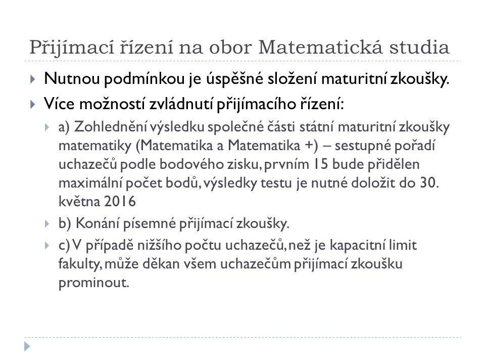 Přijímací řízení na obor Matematická studia  Nutnou podmínkou je úspěšné složení maturitní zkoušky.