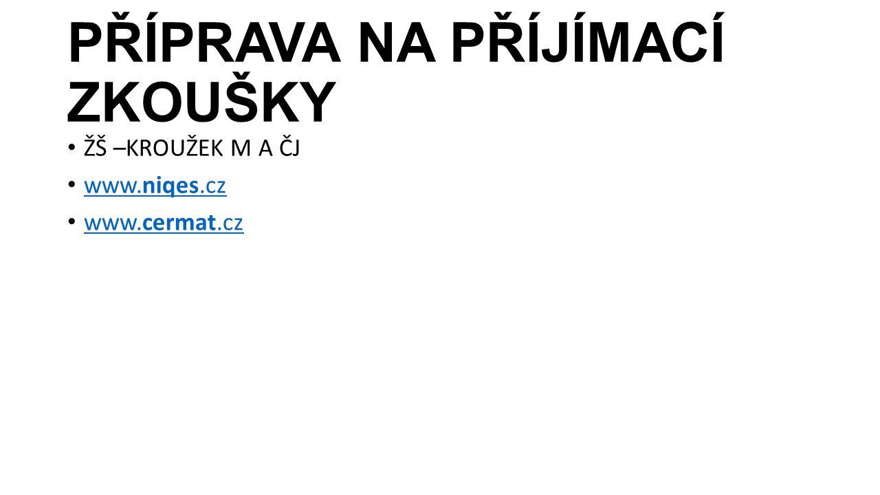 PŘÍPRAVA NA PŘÍJÍMACÍ ZKOUŠKY ŽŠ –KROUŽEK M A ČJ www.niqes.cz www.niqes.cz www.cermat.cz www.cermat.cz