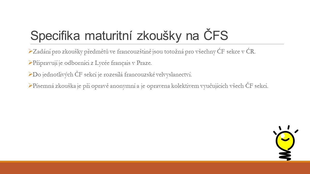Specifika maturitní zkoušky na ČFS  Zadání pro zkoušky předmětů ve francouzštině jsou totožná pro všechny ČF sekce v ČR.