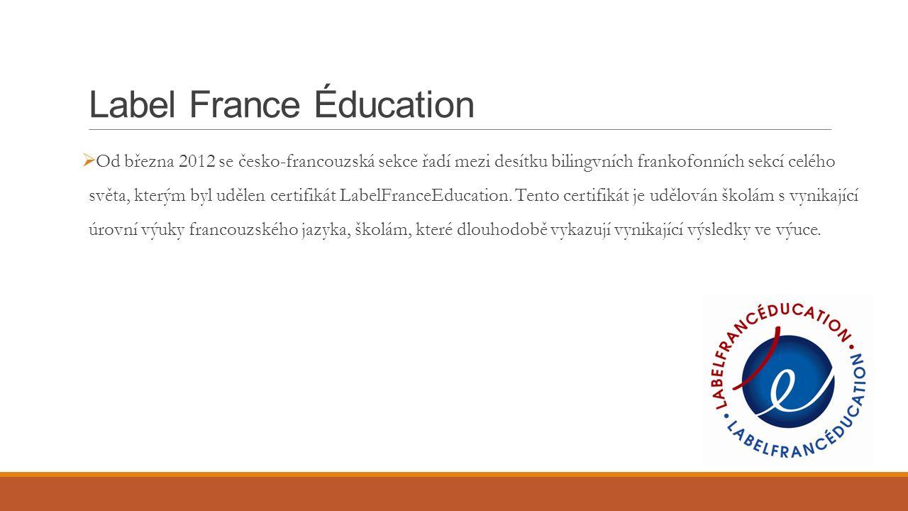 Label France Éducation  Od března 2012 se česko-francouzská sekce řadí mezi desítku bilingvních frankofonních sekcí celého světa, kterým byl udělen certifikát LabelFranceEducation.