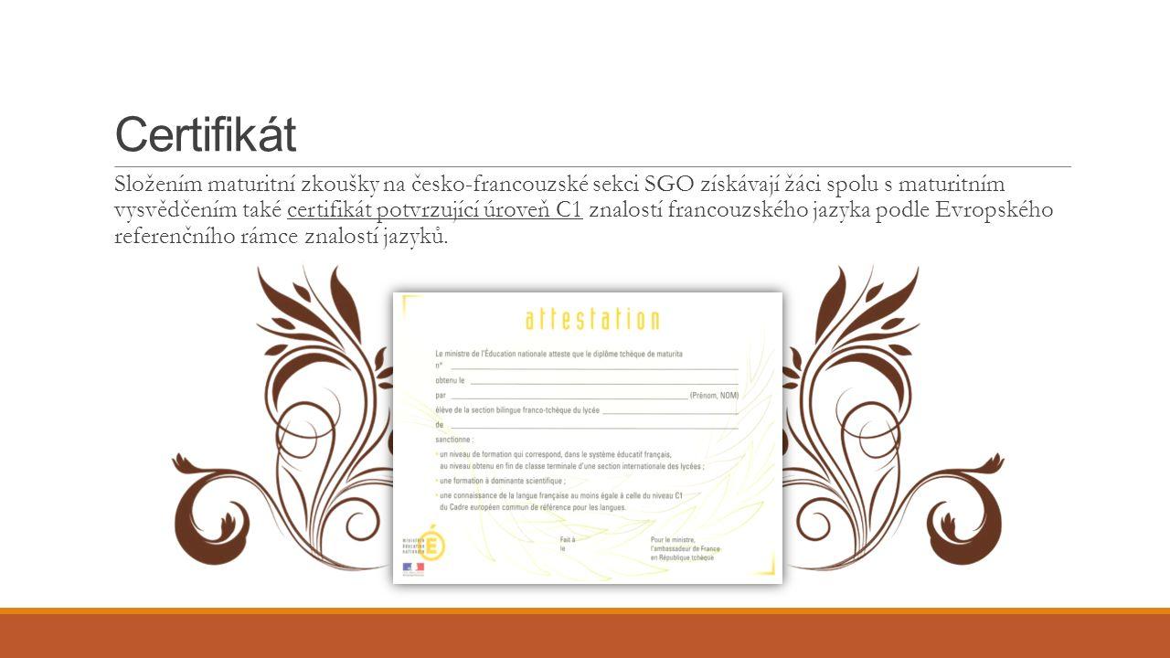 Certifikát Složením maturitní zkoušky na česko-francouzské sekci SGO získávají žáci spolu s maturitním vysvědčením také certifikát potvrzující úroveň C1 znalostí francouzského jazyka podle Evropského referenčního rámce znalostí jazyků.