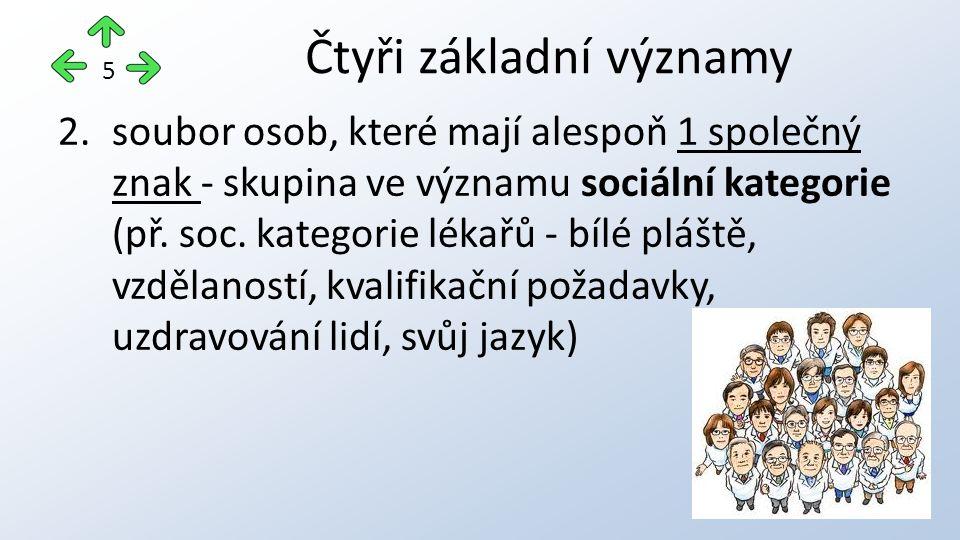 2.soubor osob, které mají alespoň 1 společný znak - skupina ve významu sociální kategorie (př.