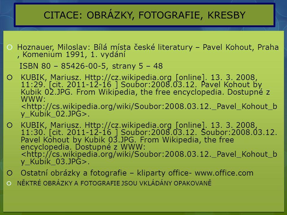 CITACE: OBRÁZKY, FOTOGRAFIE, KRESBY  Hoznauer, Miloslav: Bílá místa české literatury – Pavel Kohout, Praha, Komenium 1991, 1.