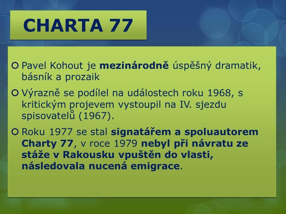 CHARTA 77  Pavel Kohout je mezinárodně úspěšný dramatik, básník a prozaik  Výrazně se podílel na událostech roku 1968, s kritickým projevem vystoupil na IV.