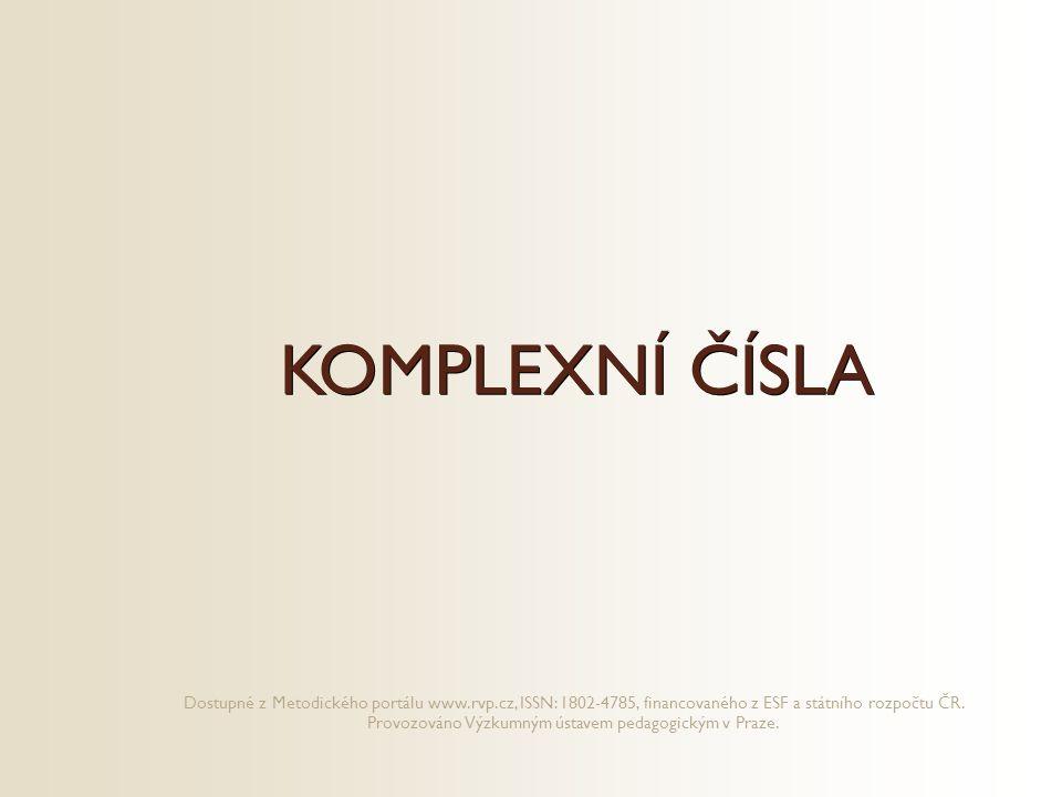 KOMPLEXNÍ ČÍSLA Dostupné z Metodického portálu www.rvp.cz, ISSN: 1802-4785, financovaného z ESF a státního rozpočtu ČR. Provozováno Výzkumným ústavem