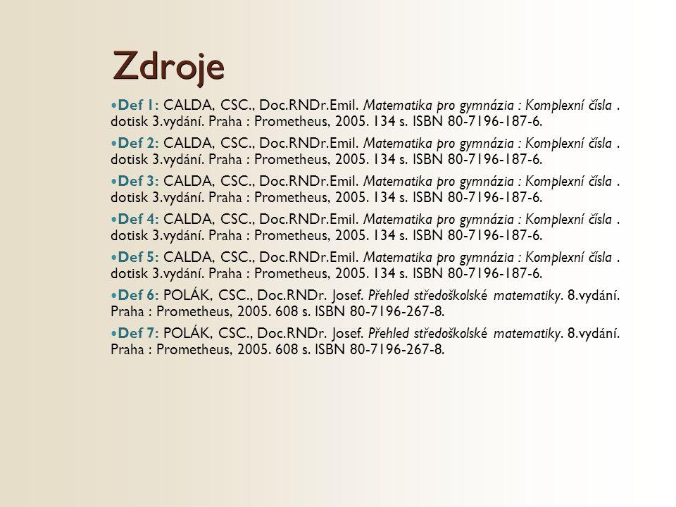 Zdroje Def 1: CALDA, CSC., Doc.RNDr.Emil. Matematika pro gymnázia : Komplexní čísla. dotisk 3.vydání. Praha : Prometheus, 2005. 134 s. ISBN 80-7196-18