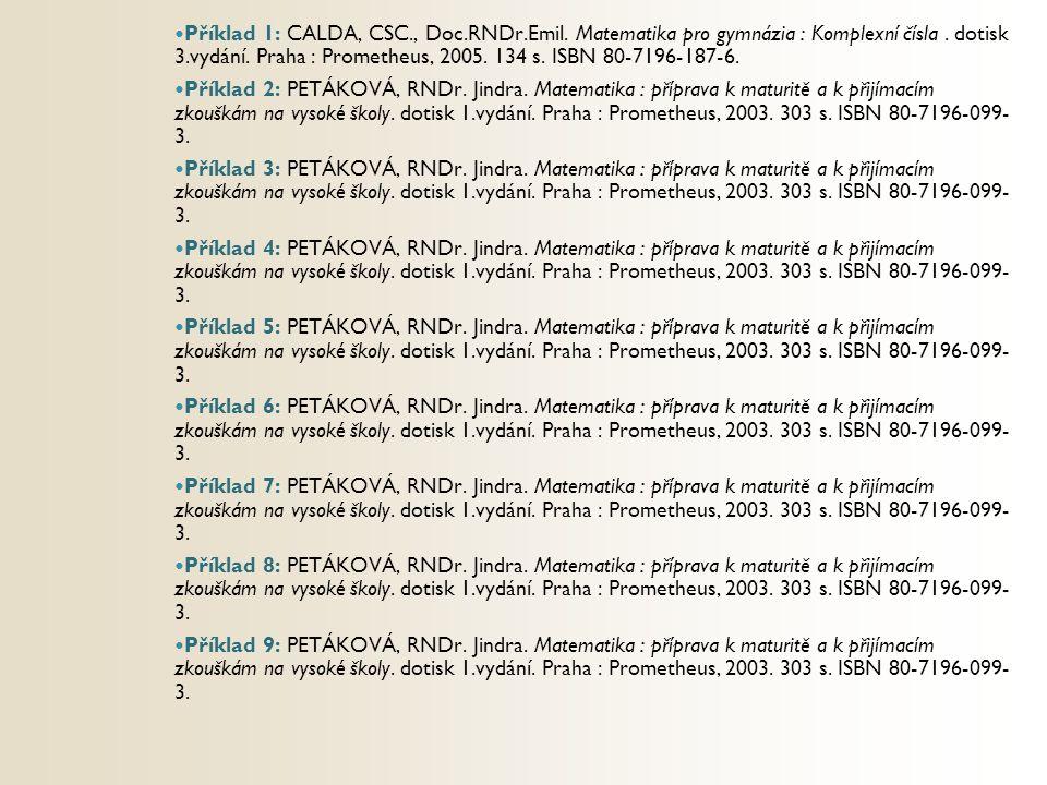 Příklad 1: CALDA, CSC., Doc.RNDr.Emil. Matematika pro gymnázia : Komplexní čísla. dotisk 3.vydání. Praha : Prometheus, 2005. 134 s. ISBN 80-7196-187-6