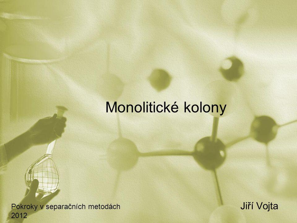 Monolitické kolony Jiří Vojta Pokroky v separačních metodách 2012