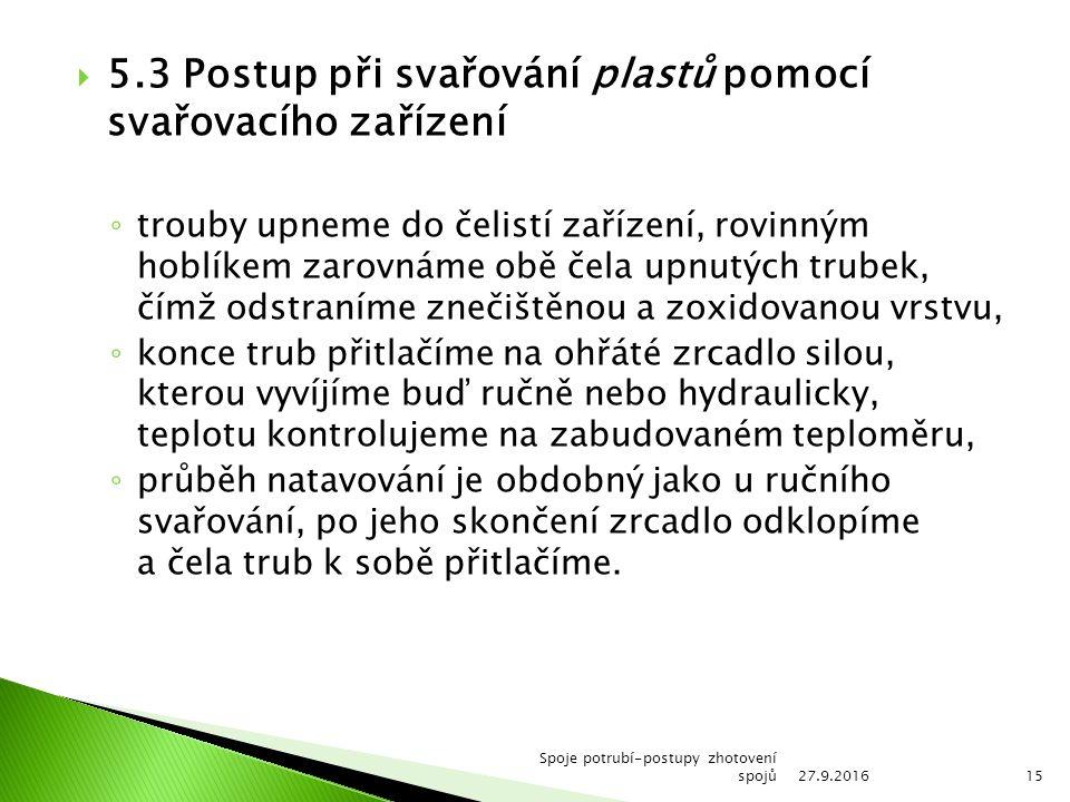  5.3 Postup při svařování plastů pomocí svařovacího zařízení ◦ trouby upneme do čelistí zařízení, rovinným hoblíkem zarovnáme obě čela upnutých trube