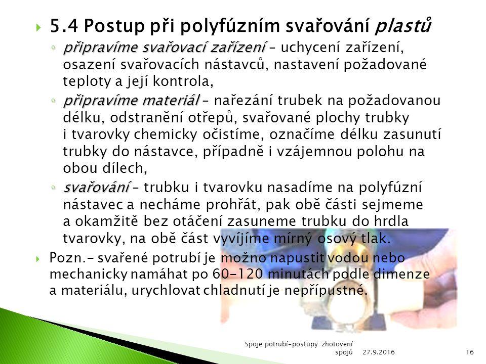  5.4 Postup při polyfúzním svařování plastů ◦ připravíme svařovací zařízení ◦ připravíme svařovací zařízení – uchycení zařízení, osazení svařovacích
