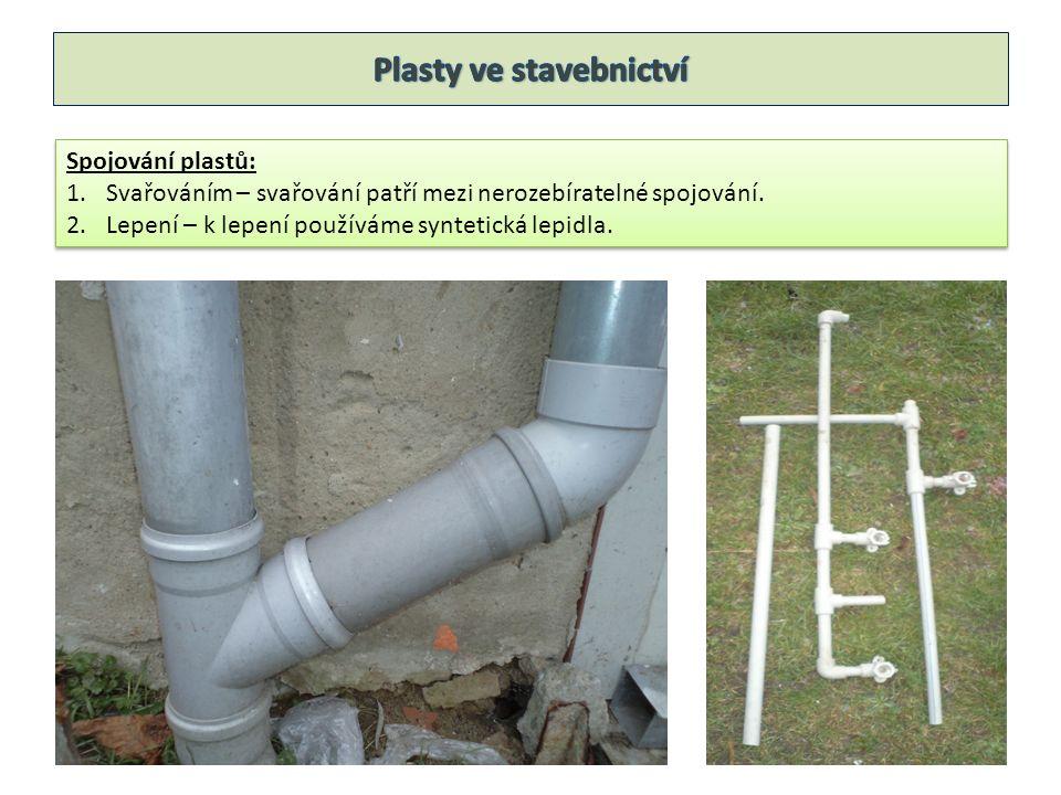 Spojování plastů: 1.Svařováním – svařování patří mezi nerozebíratelné spojování. 2.Lepení – k lepení používáme syntetická lepidla. Spojování plastů: 1