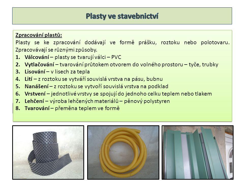 Vlhkost a mráz Zpracování plastů: Plasty se ke zpracování dodávají ve formě prášku, roztoku nebo polotovaru. Zpracovávají se různými způsoby. 1.Válcov