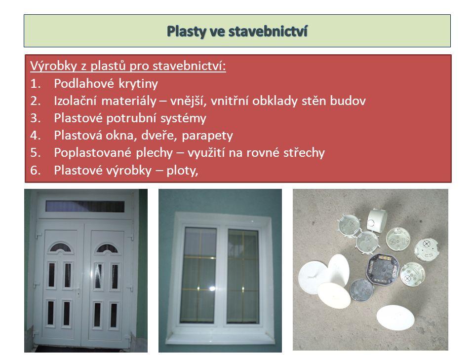Výrobky z plastů pro stavebnictví: 1.Podlahové krytiny 2.Izolační materiály – vnější, vnitřní obklady stěn budov 3.Plastové potrubní systémy 4.Plastov