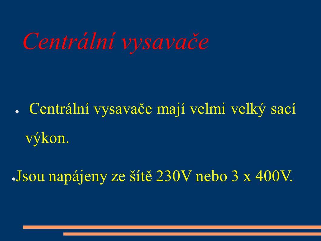 Centrální vysavače ● Centrální vysavače mají velmi velký sací výkon.