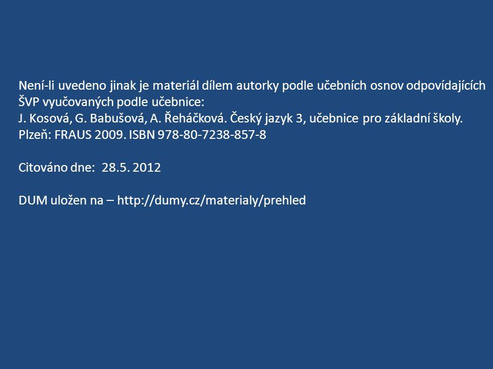 Není-li uvedeno jinak je materiál dílem autorky podle učebních osnov odpovídajících ŠVP vyučovaných podle učebnice: J. Kosová, G. Babušová, A. Řeháčko