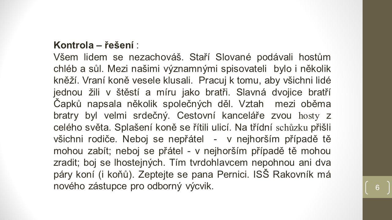 Kontrola – řešení : Všem lidem se nezachováš.Staří Slované podávali hostům chléb a sůl.