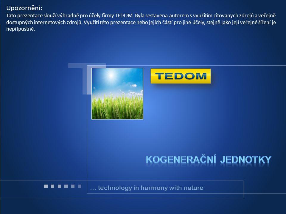 Firemní profil … technology in harmony with nature Upozornění: Tato prezentace slouží výhradně pro účely firmy TEDOM. Byla sestavena autorem s využití
