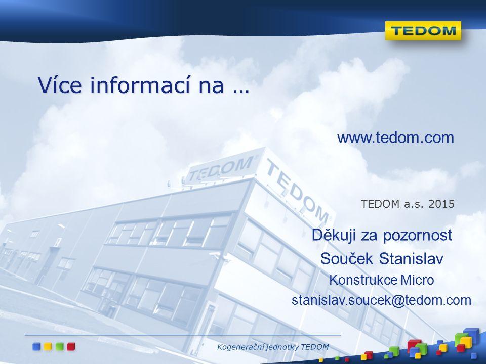 www.tedom.com TEDOM a.s. 2015 Více informací na … Děkuji za pozornost Souček Stanislav Konstrukce Micro stanislav.soucek@tedom.com