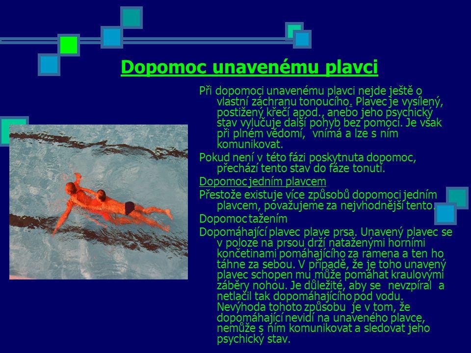 Dopomoc unavenému plavci Při dopomoci unavenému plavci nejde ještě o vlastní záchranu tonoucího.