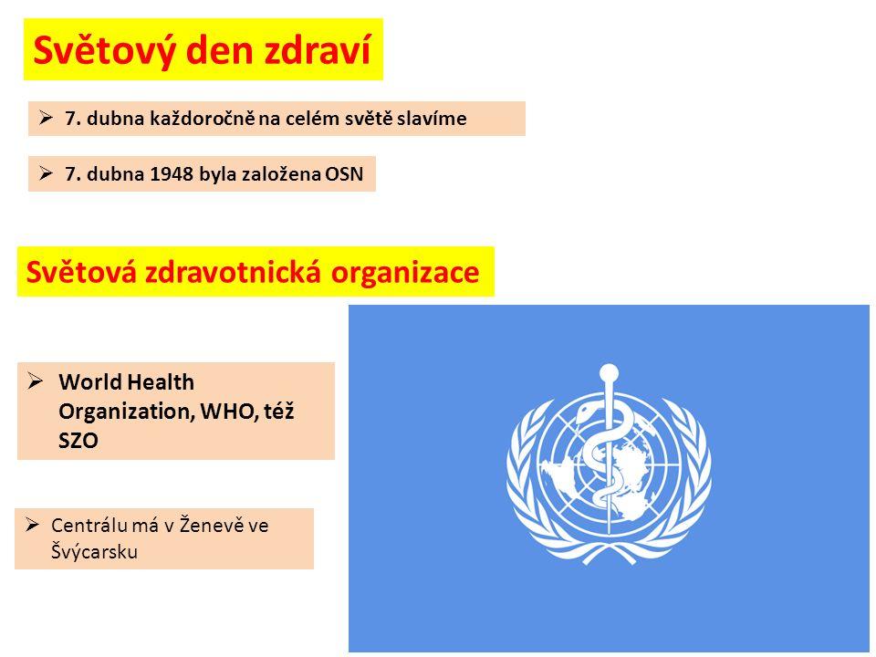  7. dubna každoročně na celém světě slavíme Světový den zdraví  7. dubna 1948 byla založena OSN  World Health Organization, WHO, též SZO  Centrálu