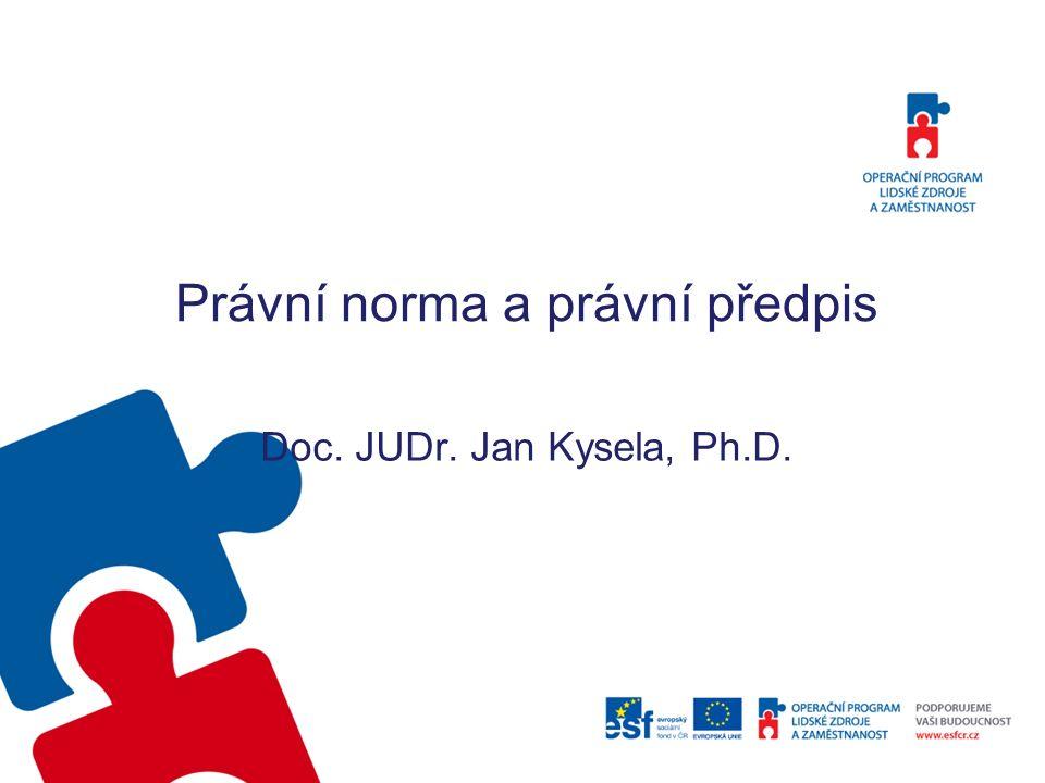 Právní norma a právní předpis Doc. JUDr. Jan Kysela, Ph.D.