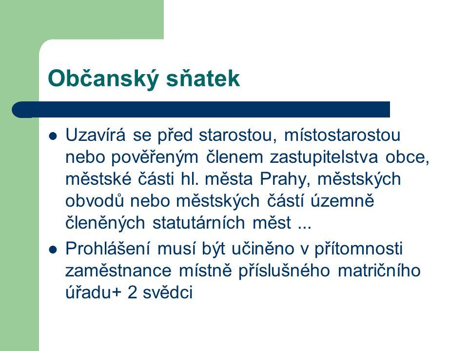 Občanský sňatek Uzavírá se před starostou, místostarostou nebo pověřeným členem zastupitelstva obce, městské části hl.