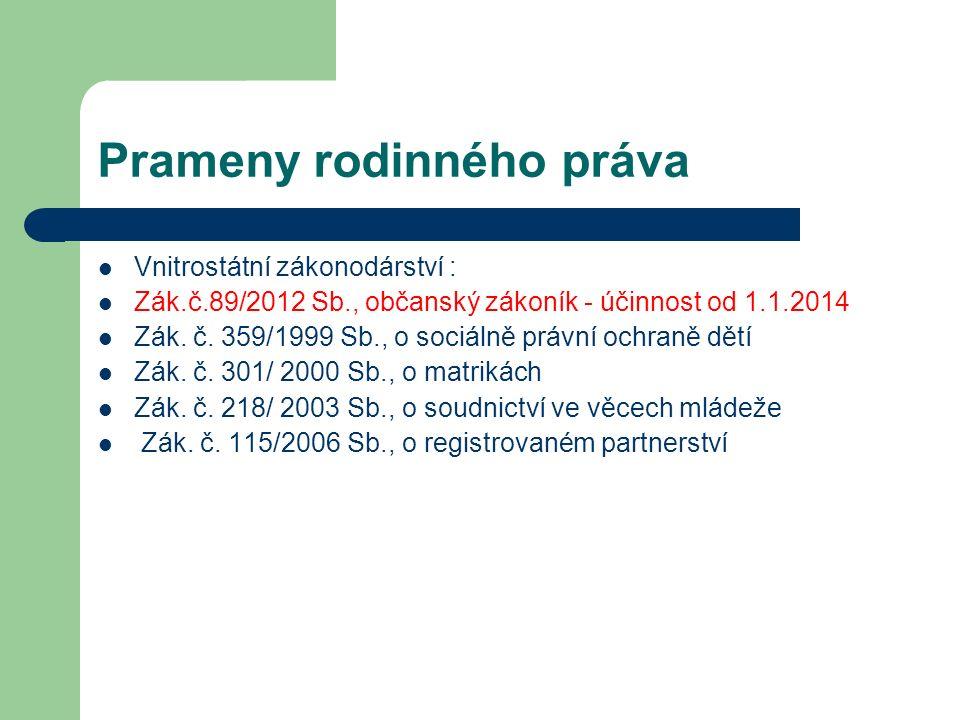 Prameny rodinného práva Vnitrostátní zákonodárství : Zák.č.89/2012 Sb., občanský zákoník - účinnost od 1.1.2014 Zák. č. 359/1999 Sb., o sociálně právn