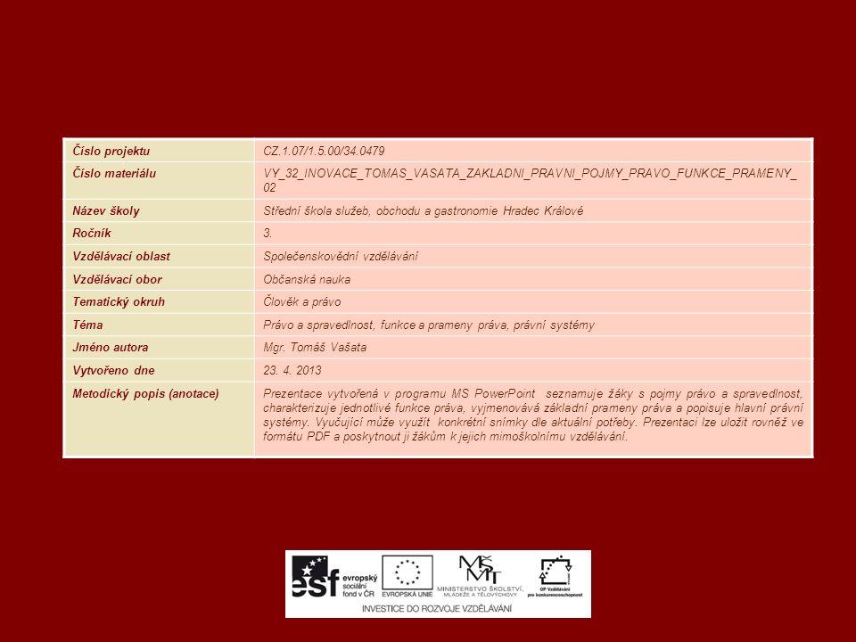 Číslo projektuCZ.1.07/1.5.00/34.0479 Číslo materiáluVY_32_INOVACE_TOMAS_VASATA_ZAKLADNI_PRAVNI_POJMY_PRAVO_FUNKCE_PRAMENY_ 02 Název školyStřední škola služeb, obchodu a gastronomie Hradec Králové Ročník3.